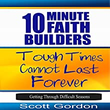 Tough Times Cannot Last Forever: Getting Through Difficult Seasons: 10 Minute Faith Builders Audiobook by Scott Gordon Narrated by Kimberly Hughey