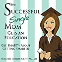 The Successful Single Mom Gets an Education: Get SMART About Getting Smarter Audiobook by Honoree Corder, Beth Walker Narrated by Leigh Townes