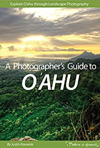 Photographer's Guide to O'ahu: Explore O'ahu Through Landscape Photography