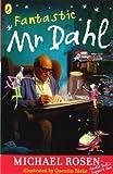 Michael Rosen Fantastic Mr Dahl