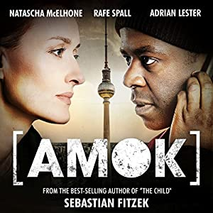 Amok: An Audible Original Drama  by Sebastian Fitzek Narrated by Natascha McElhone, Adrian Lester, Rafe Spall, Peter Firth, Brendan Coyle, Hugh Skinner