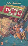 The Trolley to Yesterday (Puffin Novels) (0141300922) by Bellairs, John