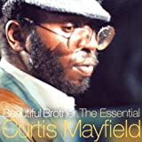 Beautiful Brother: The Essential Curtis Mayfield Curtis Mayfield