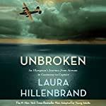 Unbroken (The Young Adult Adaptation): An Olympian's Journey From Airman to Castaway to Captive | Laura Hillenbrand
