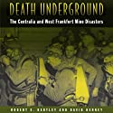 Death Underground: The Centralia and West Frankfort Mine Disasters Audiobook by Robert E. Hartley, David Kenney Narrated by Gary D. MacFadden