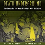 Death Underground: The Centralia and West Frankfort Mine Disasters | Robert E. Hartley,David Kenney