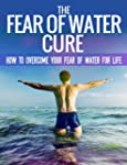 The Fear Of Water Cure - How To Overc...