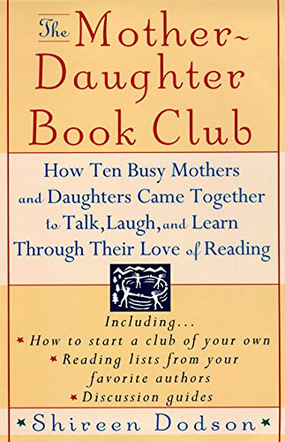 The Mother-Daughter Book Club: How Ten Busy Mothers and Daughters Came Together to Talk, Laugh and Learn Through Their L