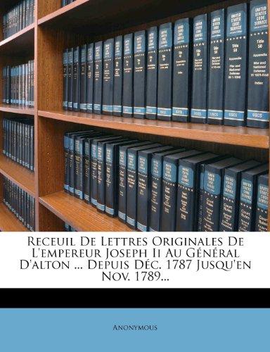 Receuil De Lettres Originales De L'empereur Joseph Ii Au Général D'alton ... Depuis Déc. 1787 Jusqu'en Nov. 1789...