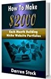 Make Money Online: How to Make $2000 Each Month Building Niche Website Portfolios (Passive Income Series)