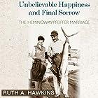 Unbelievable Happiness and Final Sorrow: The Hemingway-Pfeiffer Marriage Hörbuch von Ruth A. Hawkins Gesprochen von: Talmadge Ragan