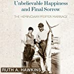 Unbelievable Happiness and Final Sorrow: The Hemingway-Pfeiffer Marriage | Ruth A. Hawkins