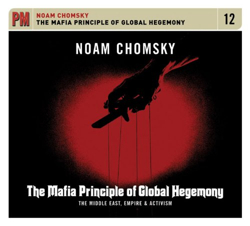 The Mafia Principle of Global Hegemony: The Middle East, Empire & Activism (PM Audio)