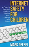 Internet Safety for Children - A Parent s Practical Guide to Keeping their Children Safe Online