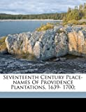 img - for Seventeenth century place-names of Providence plantations, 1639- 1700; book / textbook / text book
