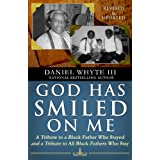 God Has Smiled On Me: A Tribute to a Black Father Who Stayed and A Tribute to All Black Fathers Who Stay ~ Daniel Whyte III