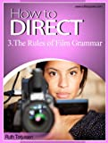 How to Direct; The Rules of Film Grammar