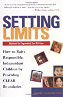 Setting Limits : How to Raise Responsible, Independent Children by Providing Clear Boundaries
