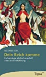 Dein Reich komme. Topos plus,  Band 498 (3786784981) by Medard Kehl