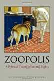 img - for Zoopolis: A Political Theory of Animal Rights book / textbook / text book