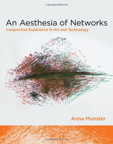An Aesthesia of Networks: Conjunctive Experience in Art and Technology (Technologies of Lived Abstraction)
