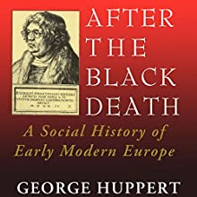 After the Black Death: A Social History of Early Modern Europe: Interdisciplinary Studies in History (       UNABRIDGED) by George Huppert Narrated by Neil Holmes