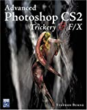 Advanced Photoshop CS2: Trickery and FX