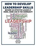img - for How to Develop Leadership Skills: Become an Effective Leader at Work, Home and in the Community (Life Matters) book / textbook / text book
