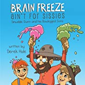 Brain Freeze Ain't for Sissies: Dinwiddie Dunn and His Bowlegged Sons | [Derek Hale]