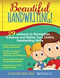 Beautiful Handwriting!: 29 Lessons to Strengthen, Enhance, and Refine your Child s Handwriting Skills (Volume 1)
