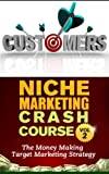 Niche Marketing Crash Course Vol 2 - Niche Marketing Crash Course Vol 2