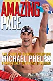 Amazing Pace: The Story of Olympic Champion Michael Phelps From Sydney to Athens to Beijing