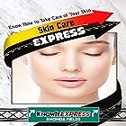 Skin Care Express: Know How to Take Care of Your Skin Hörbuch von Rhonda Fields,  KnowIt Express Gesprochen von:  KnowIt Express