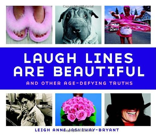 Laugh Lines Are Beautiful: And Other Age-Defying Truths