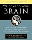 img - for By Sam Wang Welcome to Your Brain: Why You Lose Your Car Keys but Never Forget How to Drive and Other Puzzles of book / textbook / text book