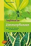 Image de Taschenatlas Zimmerpflanzen: 350 Arten für Wohnraum und Wintergarten (Taschenatlanten)