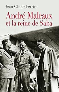 André Malraux et la Reine de Saba : essai, Perrier, Jean-Claude