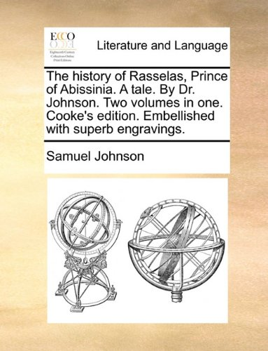 The history of Rasselas, Prince of Abissinia. A tale. By Dr. Johnson. Two volumes in one. Cooke's edition. Embellished w