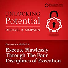 Discussion 19: Skill 4 - Execute Flawlessly Through the Four Disciplines of Execution (       UNABRIDGED) by Michael K. Simpson, Franklin Covey Narrated by L. J. Ganser