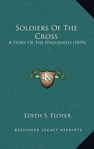 Soldiers of the Cross: A Story of the Huguenots (1879)