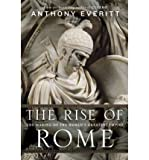 img - for [ The Rise of Rome: The Making of the World's Greatest Empire ] By Everitt, Anthony ( Author ) [ 2012 ) [ Hardcover ] book / textbook / text book