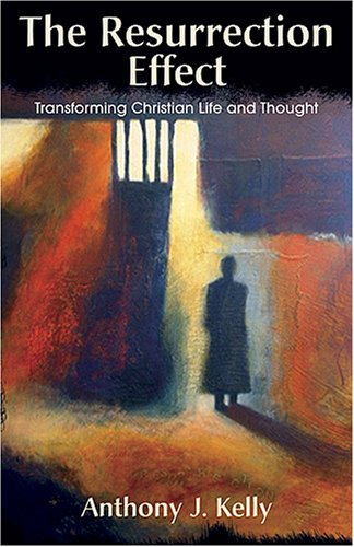 The Resurrection Effect: Transforming Christian Life and Thought