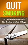 Quit smoking: The Ultimate Self Help Guide To Stop Smoking For Life In 60 Days (Stop smoking, Quit smoking tips, Quit smoking naturally, Quit smoking the easy way, Stop smoking help)