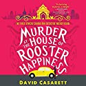 Murder at the House of Rooster Happiness: Ethical Chiang Mai Detective, Book 1 Audiobook by David Casarett Narrated by Kristin Kalbli