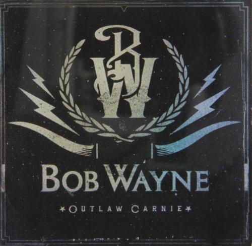 Outlaw Carnie by Wayne, Bob [Music CD]