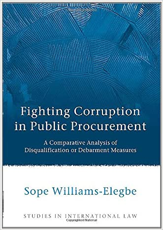 Fighting Corruption in Public Procurement: A Comparative Analysis of Disqualification or Debarment Measures (Studies in International Law)