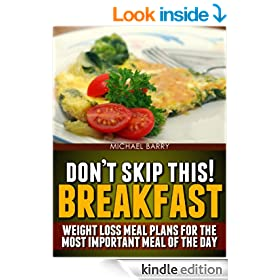 Don't Skip This! Breakfast: Weight Loss Meal Plans for the Most Important Meal of the Day (Get Your Life Back.. NOW)