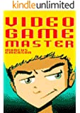 Video Game Master (a gamer adventure for children ages 9-12)