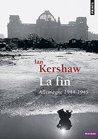 La fin : Allemagne 1944-1945 par Ian Kershaw