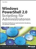 Windows PowerShell 2.0-Scripting für Administratoren: DasPraxis-KochbuchzurautomatisiertenVerwaltungvonWindows-Systemen